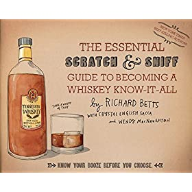 The Essential Scratch & Sniff Guide to Becoming a Whiskey Know-It-All: Know Your Booze Before Yo