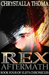 Rex Aftermath (Elei's Chronicles Book 4)