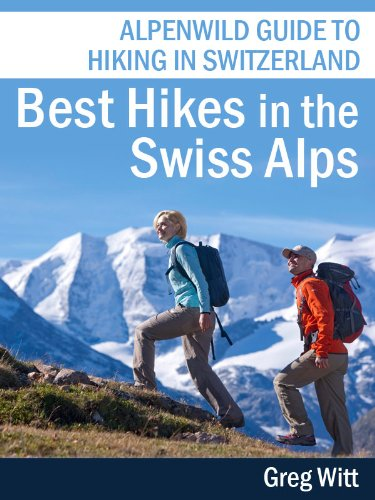Best Hikes in the Swiss Alps: Alpenwild Guide to Hiking in Switzerland (Best Hikes In Switzerland)