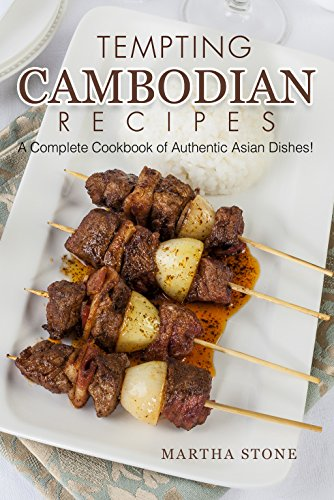 Tempting Cambodian Recipes: A Complete Cookbook of Authentic Asian Dishes! by Martha Stone