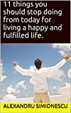 What you should stop doing from today for living a happy and fulfilled life. (Practical Living Steps Book 2)