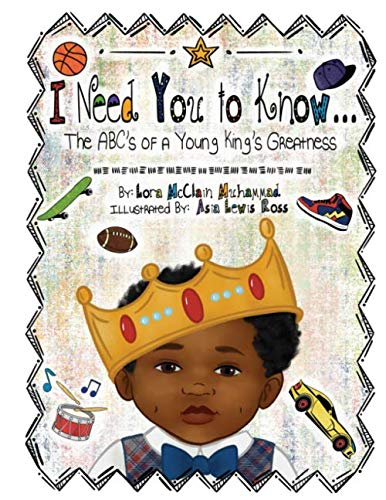 I Need You to Know...: The ABC's of a Young King's Greatness