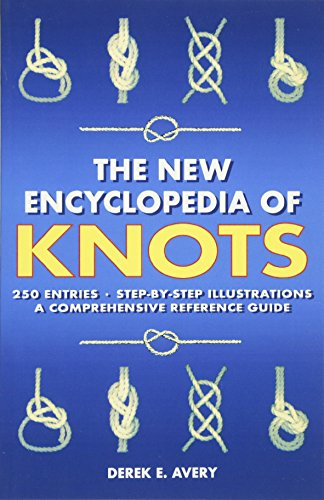 The New Encyclopedia of Knots: 250 Entries – Step-by-Step Illustrations – A Comprehensive Reference Guide