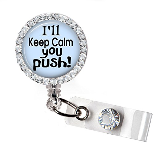 Labor and Delivery Badge Holder Reel, I'll Keep Calm You Push Nursing Retractable Badge Reel