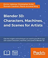 Blender 3D: Characters, Machines, and Scenes for Artists Front Cover