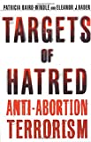 Targets of Hatred: Anti-Abortion Terrorism