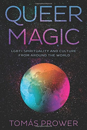 Download Queer Magic: LGBT+ Spirituality and Culture from Around the World PDF