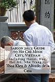 Saigon 2013: Guide to Ho Chi Minh City, Vietnam: Including Hanoi, Hue, Hoi An, Nha Trang,... (Cambridge Companions to Literature)
