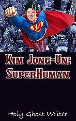 Kim Jong-Un: SuperHuman