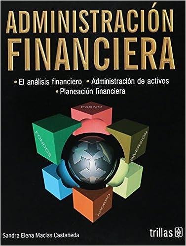 Administracion financiera/ Financial administration: El analisis financiero. Administracion de activos. Planeacion financiera/ Financial analysis.