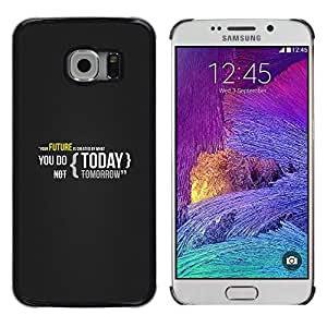 ROKK CASES / Samsung Galaxy S6 EDGE SM-G925 / YOUR FUTURE IS CREATED TODAY / Delgado Negro Plástico caso cubierta Shell Armor Funda Case Cover