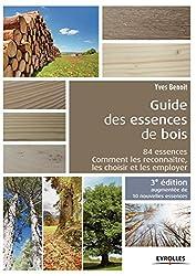 Guide des essences de bois : 84 essences : comment les reconnaître, les choisir et les employer