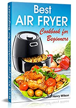 Best Air Fryer Cookbook for Beginners: Easy and Healthy
