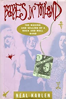 Babes in Toyland: The Making and Selling of a Rock and Roll Band by [Karlen, Neal]