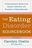 The Eating Disorders Sourcebook: A Comprehensive Guide to the Causes, Treatments, and Prevention of Eating Disorders (Sourcebooks)