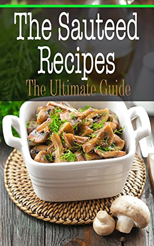 The Sauteed Recipes: The Ultimate (Sauteed Chicken)