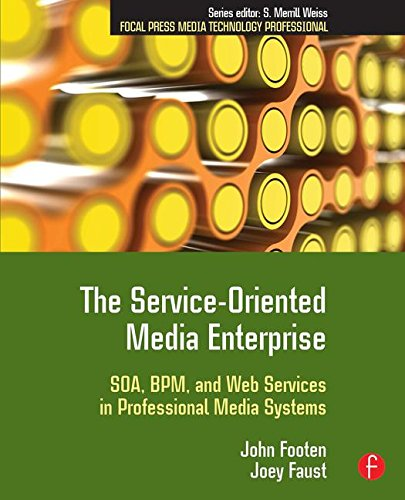 The Service-Oriented Media Enterprise: SOA, BPM, and Web Services in Professional Media Systems (Focal Press Media Technology Professional Series) by Focal Press