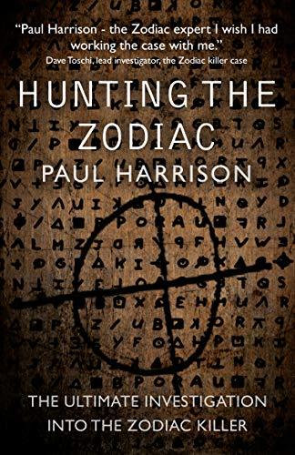 Hunting the Zodiac Killer: The ultimate investigation into one of the worlds most notorious serial killers
