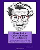 Quote Junkie: Great Americans Mega Edition, Hagopian Institute, 1449970206