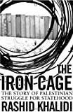 The Iron Cage: The Story of the Palestinian Struggle for Statehood by Rashid Khalidi (2007-06-01)