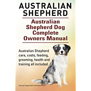 Australian Shepherd. Australian Shepherd Dog Complete Owners Manual. Australian Shepherd care, costs, feeding, grooming, health and training all included. 5