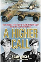 [A Higher Call: The Incredible True Story of Heroism and Chivalry during the Second World War] [By: Adam Makos] [April, 2014] Paperback