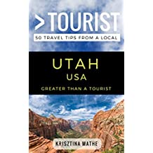 Greater Than a Tourist- Utah USA: 50 Travel Tips from a Local
