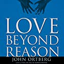 Love Beyond Reason: Moving God's Love from Your Head to Your Heart Hörbuch von John Ortberg Gesprochen von: John Patrick Walsh