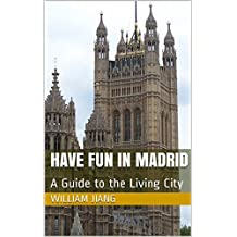 Have Fun in Madrid: A Guide to the Living City (Have Fun World Collection)