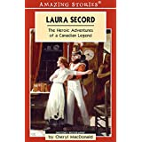 Laura Secord: The Heroic Adventures of a Canadian Legend (Amazing Stories)