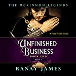 Unfinished Business, Part 2: The McKinnon Legends, Book 2 | Ranay James