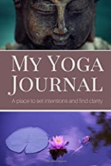 My Yoga Journal: A Place To Set Intentions And Find Clarity Paperback