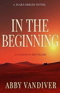"In the Beginning (Mars Origin ""I"" Series Book 1)"