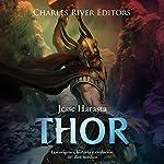 Thor: Los orígenes, historia y evolución del dios nórdico [Thor: The origins, history and evolution of the Norse god] | Charles River Editors,Jesse Harasta