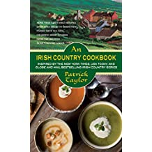 An Irish Country Cookbook: 150 Family Recipes from Soda Bread to Irish Stew, Paired with Ten New, Charming Short Stories