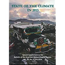 BAMS: Special Supplement - State of the Climate in 2013 - Global Climate; Global Oceans; The Tropics; The Artic