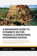 A Beginners Guide to Dynamics 365 for Finance & Operations, Enterprise Edition (Introduction Guides) (Volume 5) Paperback