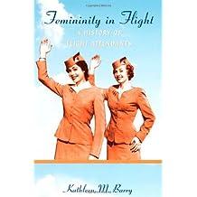Femininity in Flight: A History of Flight Attendants