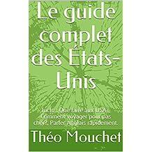 Le guide complet des États-Unis: Inclu : Que faire aux USA?, Comment voyager pour pas cher?, Parler Anglais rapidement. (French Edition)