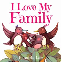 I Love My Family Audiobook by Angela Lake Narrated by Tiffany Marz