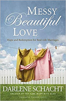 Messy, Beautiful Love: Hope and Redemption for Real Life Marriages