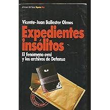 Expedientes insólitos: [el fenómeno OVNI y los archivos de Defensa] (Colección España hoy) (Spanish Edition)