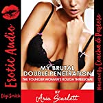 My Brutal Double Penetration: The Younger Woman's Rough Threesome | Aria Scarlett
