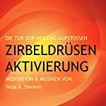 Zirbeldrüsen-Aktivierung: Die Tür zur Heilung aufstoßen   Yella A. Deeken