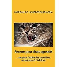 Recette pour chats agressifs: ou pour faciliter les premières rencontres (2° edition) (French Edition)