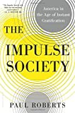 img - for The Impulse Society: America in the Age of Instant Gratification by Roberts, Paul (2014) Hardcover book / textbook / text book