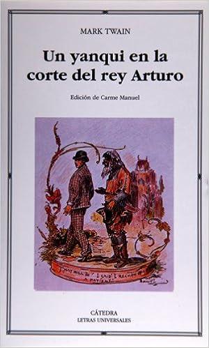 Un yanqui en la corte del rey Arturo / A Connnecticut Yankee ...