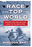 img - for Race to the Top of the World: Richard Byrd and the First Flight to the North Pole book / textbook / text book