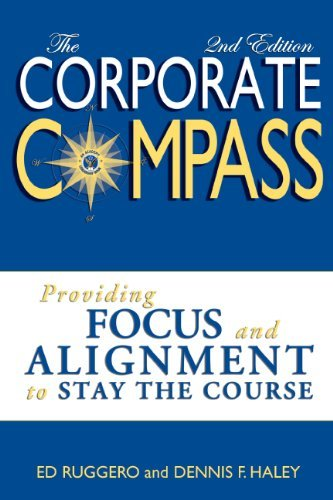 The Corporate Compass, 2nd Edition: Providing Focus and Alignment to Stay the Course