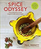The Spice Odyssey: From Asafoetida to Wasabi, Recipes to Really Excite & Inspire